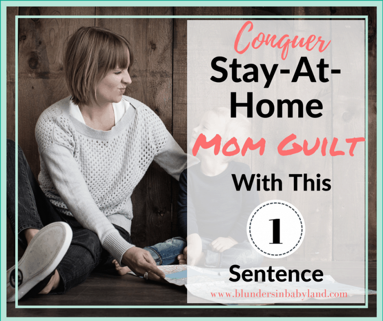 Conquer Stay-At-Home Mom Guilt With This Sentence