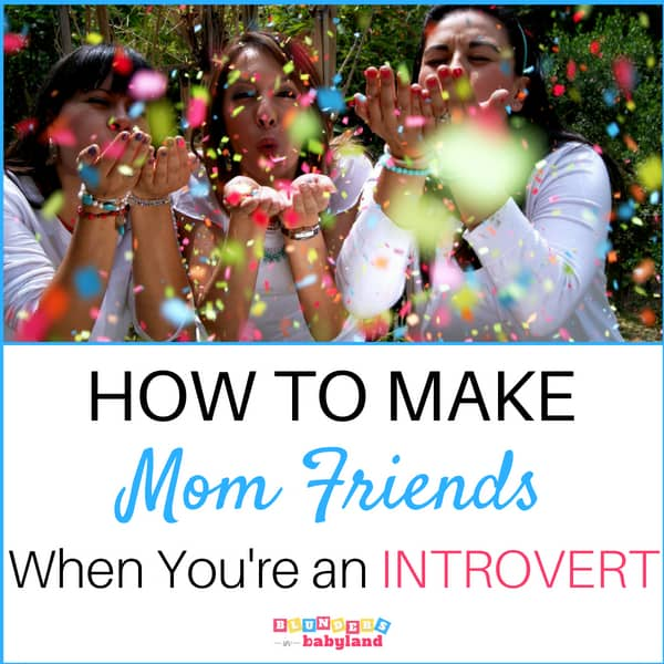 How to Make Mom Friends When You're An Introvert: 6 Friendship Building Tips for the Mom with Zero Confidence