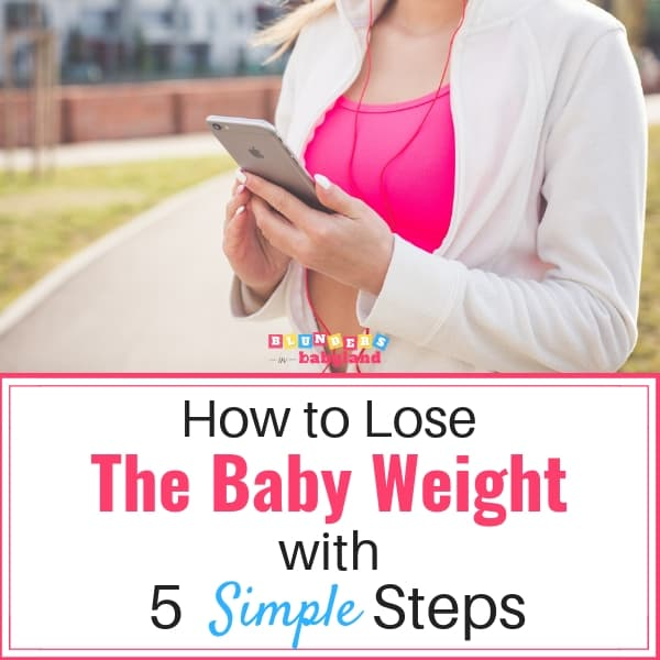 How to Lose the Baby Weight With 5 Simple Steps