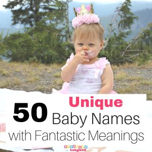 50+ Unique Baby Names with Fantastic Meanings