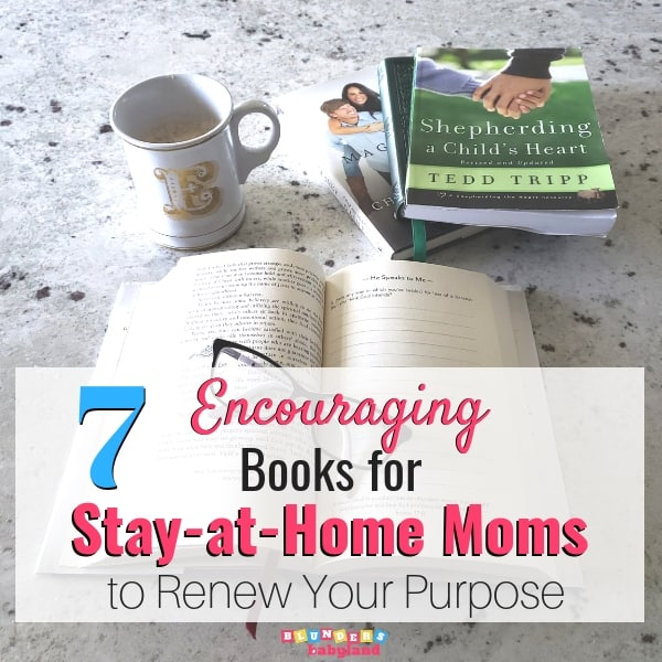 7 Encouraging Books for Stay-at-Home Moms to Renew Your Purpose