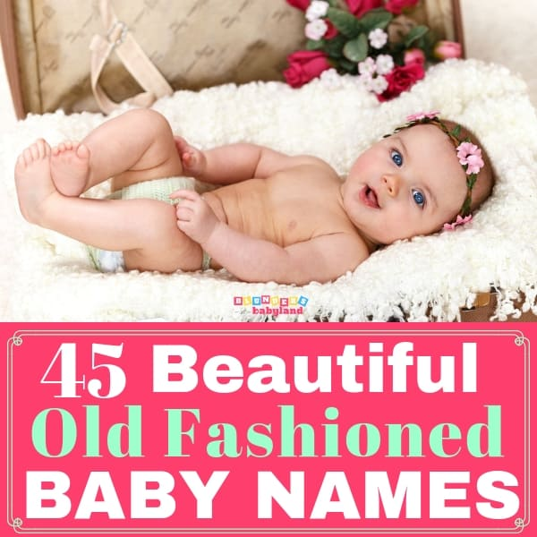 45 Beautiful Old Fashioned Baby Names for Boys and Girls