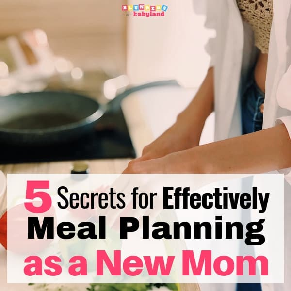 5 Secrets for Effectively Meal Planning as a New Mom