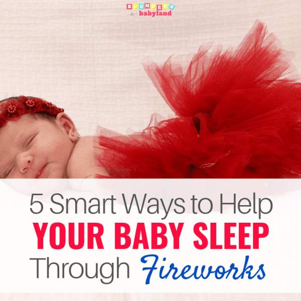 5 Smart Ways to Help Your Baby Sleep Through Fireworks