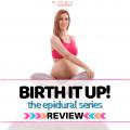 Birth It Up Epidural Series Review