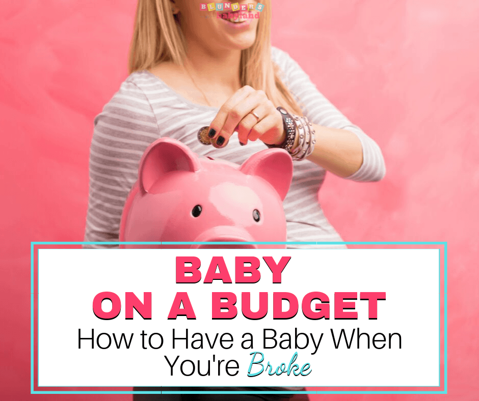 Baby on a Budget - How to Have a Baby When You're Broke
