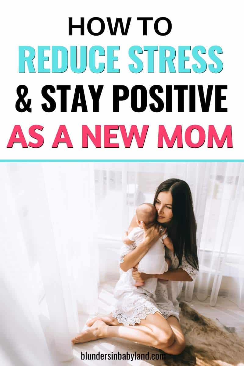 How to Reduce Stress and Stay Positive as a New Mom - Overwhelmed New Mom